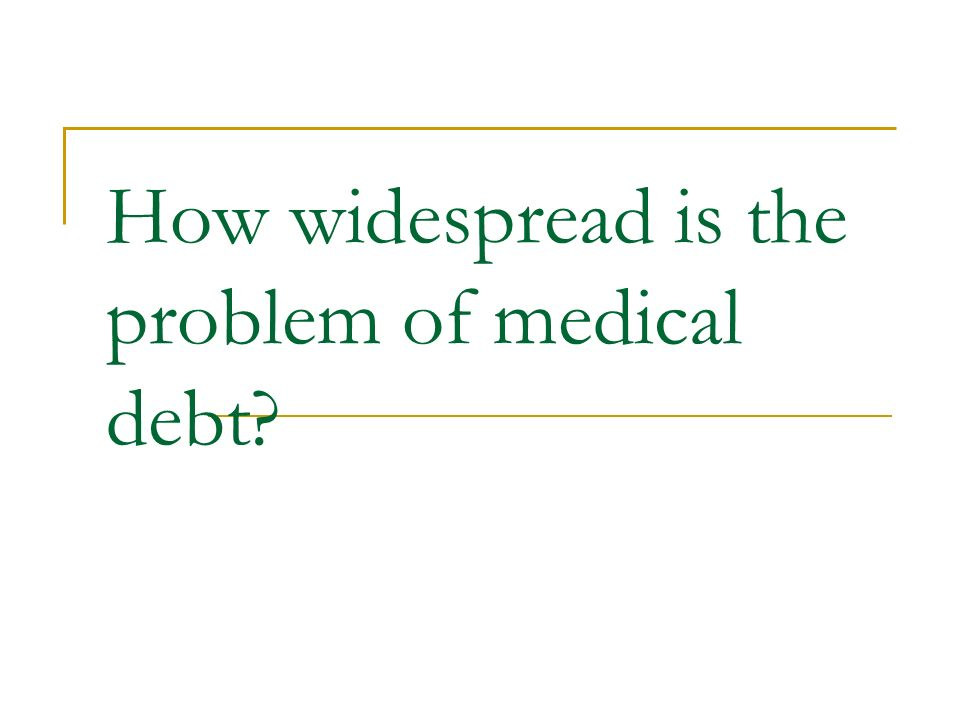 How widespread is the problem of medical debt?