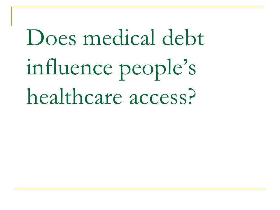 Does medical debt influence peoples healthcare access?