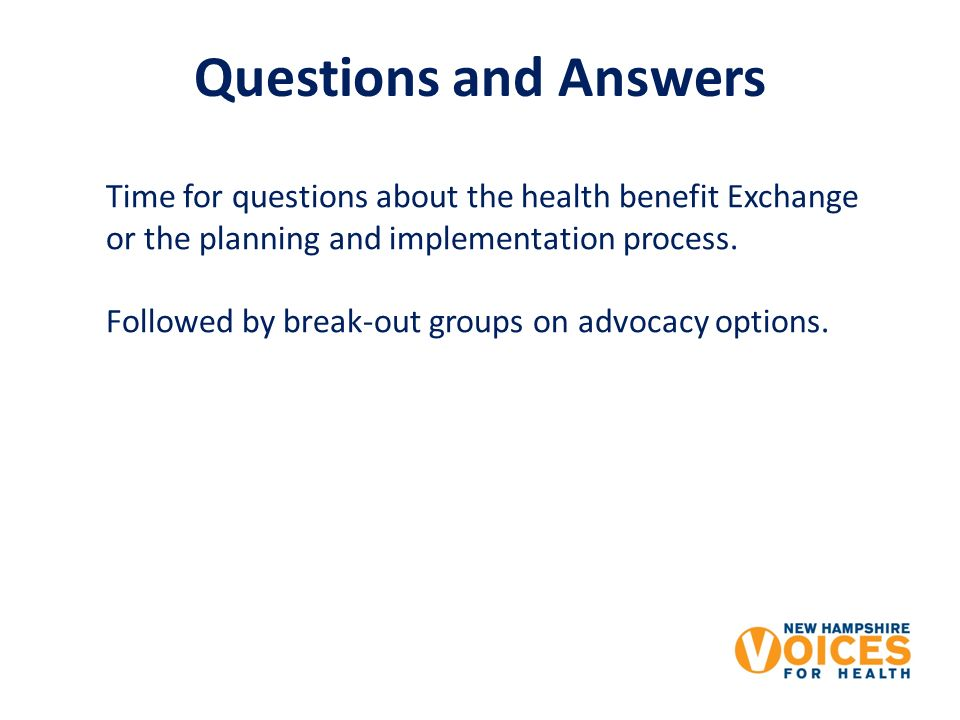 Questions and Answers Time for questions about the health benefit Exchange or the planning and implementation process.