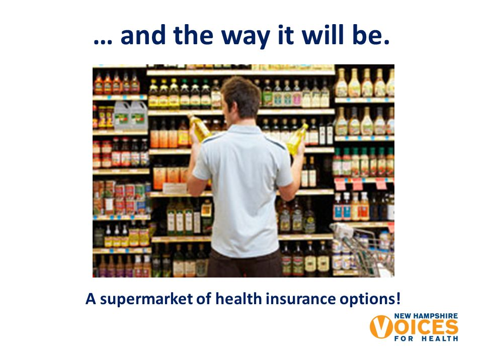 … and the way it will be. A supermarket of health insurance options!