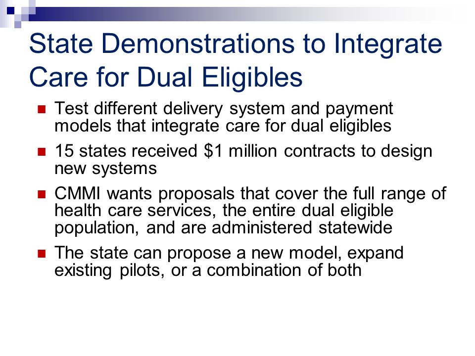 State Demonstrations to Integrate Care for Dual Eligibles Test different delivery system and payment models that integrate care for dual eligibles 15