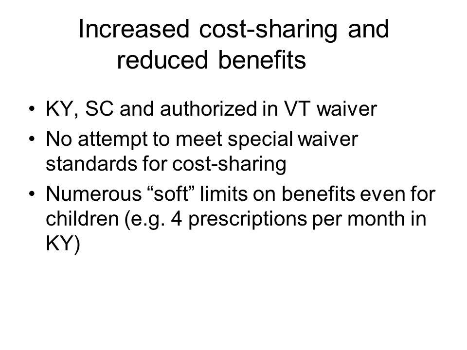 Increased cost-sharing and reduced benefits KY, SC and authorized in VT waiver No attempt to meet special waiver standards for cost-sharing Numerous s
