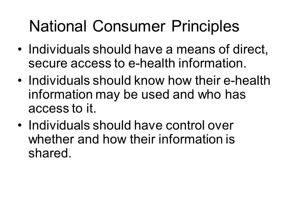 National Consumer Principles Individuals should have a means of direct, secure access to e-health information.