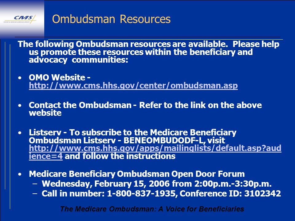 The Medicare Ombudsman: A Voice for Beneficiaries Ombudsman Resources The following Ombudsman resources are available. Please help us promote these re