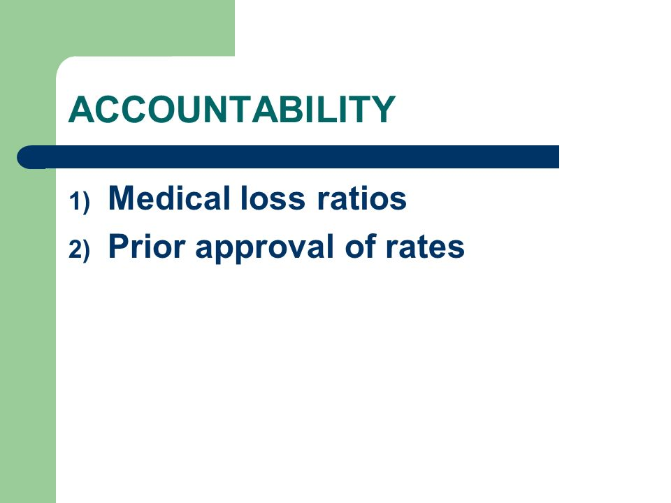 ACCOUNTABILITY 1) Medical loss ratios 2) Prior approval of rates