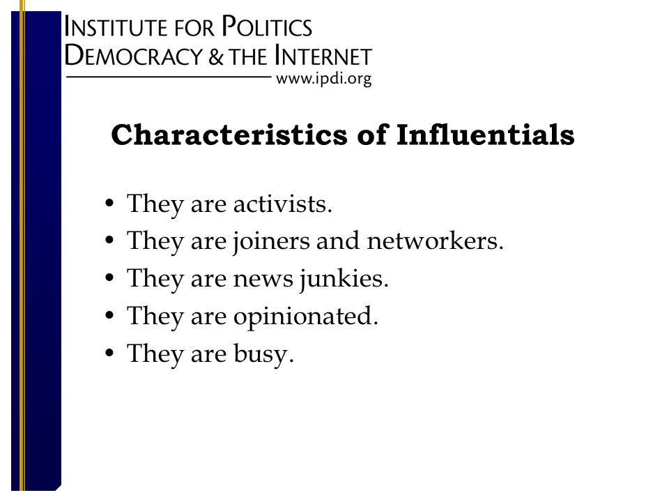 Characteristics of Influentials They are activists.