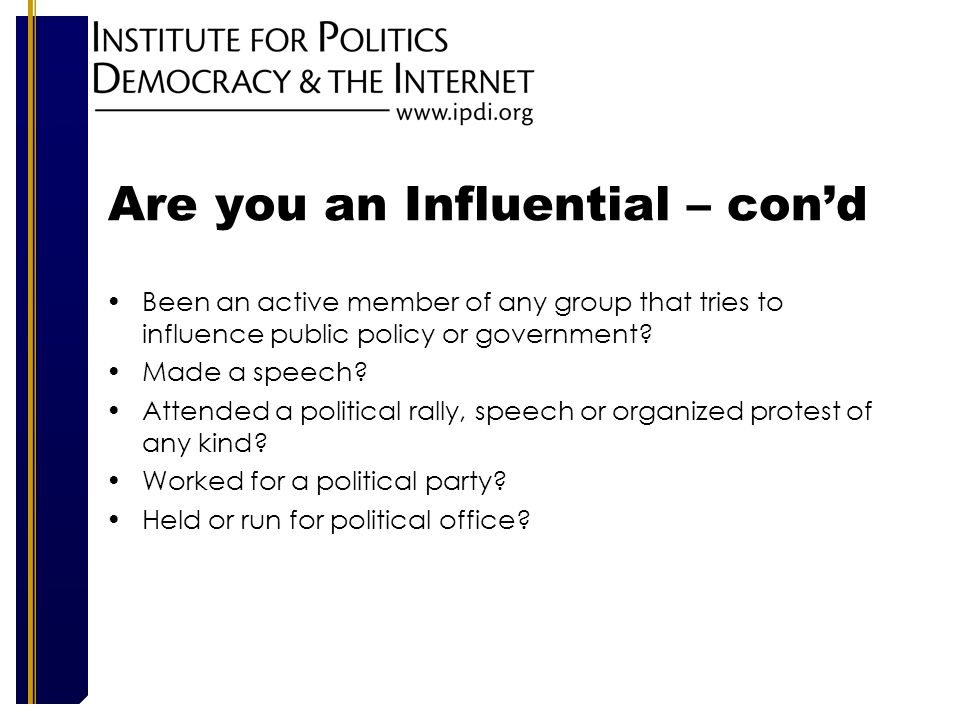 Are you an Influential – cond Been an active member of any group that tries to influence public policy or government? Made a speech? Attended a politi