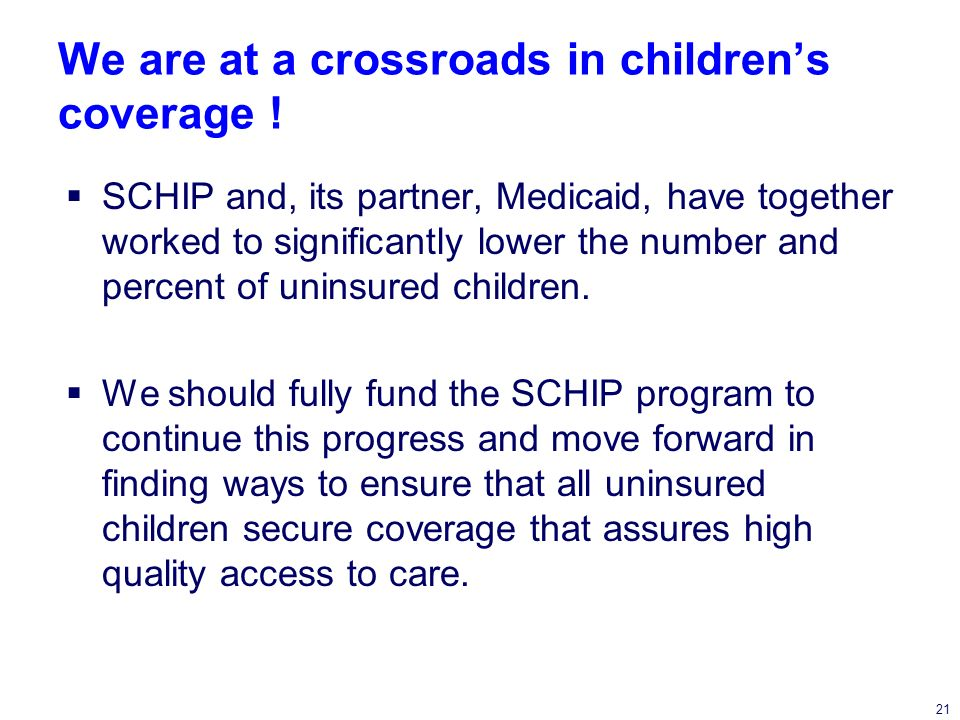 21 We are at a crossroads in childrens coverage .