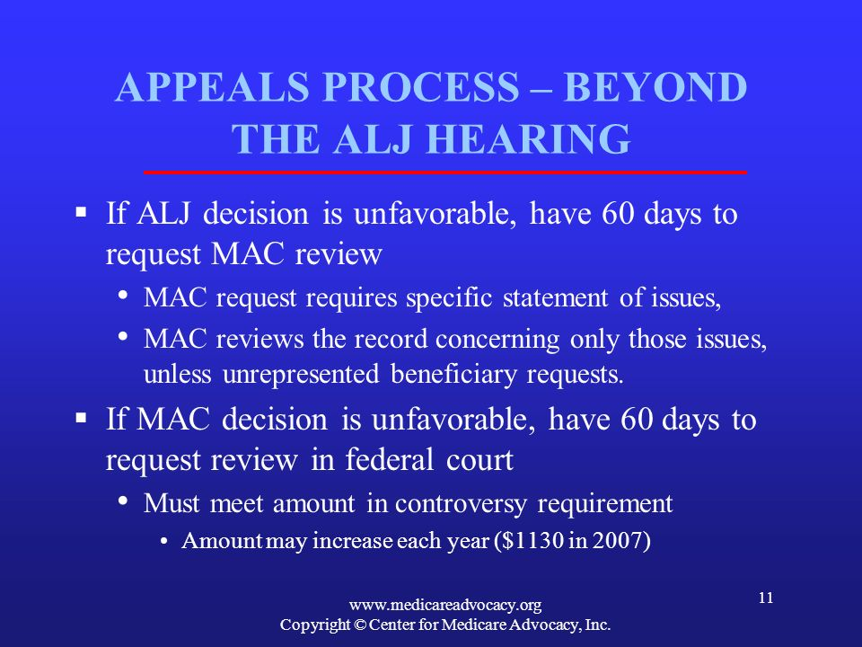 www.medicareadvocacy.org Copyright © Center for Medicare Advocacy, Inc. 11 APPEALS PROCESS – BEYOND THE ALJ HEARING If ALJ decision is unfavorable, ha