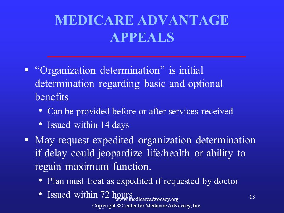 www.medicareadvocacy.org Copyright © Center for Medicare Advocacy, Inc. 13 MEDICARE ADVANTAGE APPEALS Organization determination is initial determinat