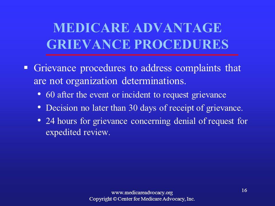 www.medicareadvocacy.org Copyright © Center for Medicare Advocacy, Inc. 16 MEDICARE ADVANTAGE GRIEVANCE PROCEDURES Grievance procedures to address com