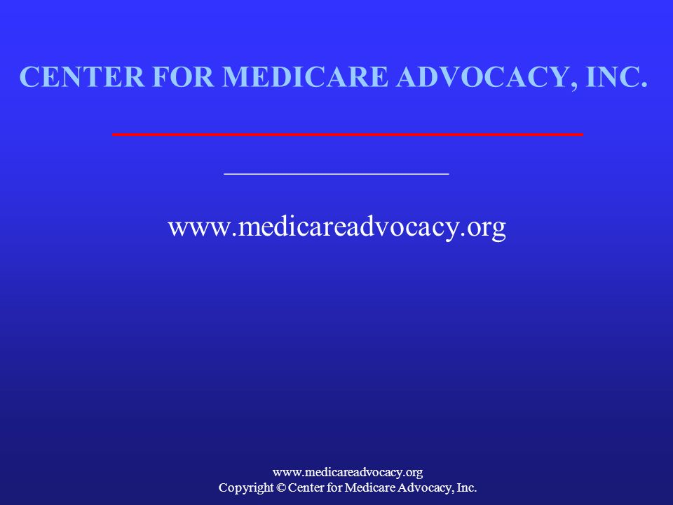 www.medicareadvocacy.org Copyright © Center for Medicare Advocacy, Inc.
