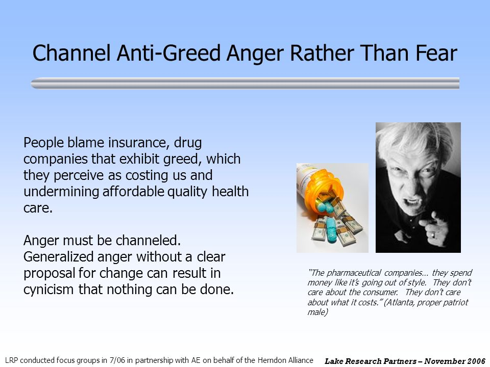 Lake Research Partners – November 2006 People blame insurance, drug companies that exhibit greed, which they perceive as costing us and undermining af