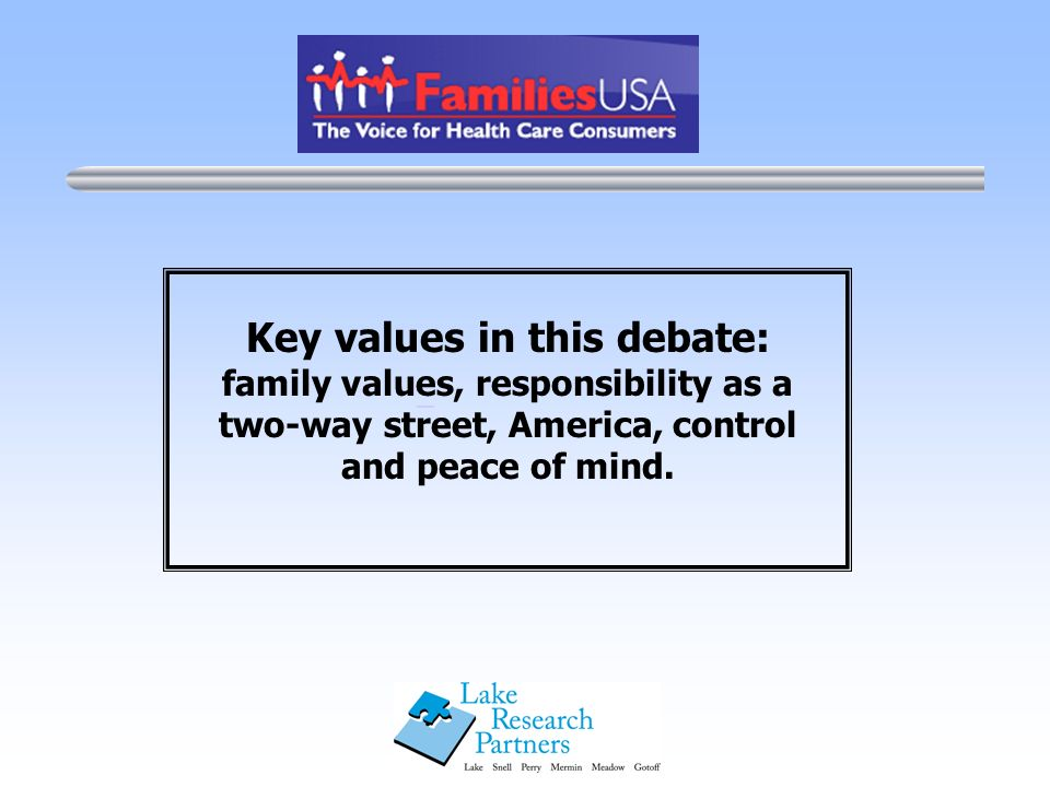 Key values in this debate: family values, responsibility as a two-way street, America, control and peace of mind.