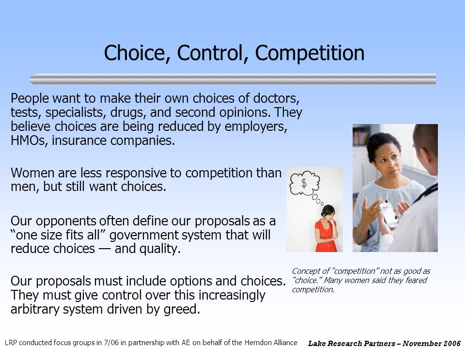 Lake Research Partners – November 2006 People want to make their own choices of doctors, tests, specialists, drugs, and second opinions.