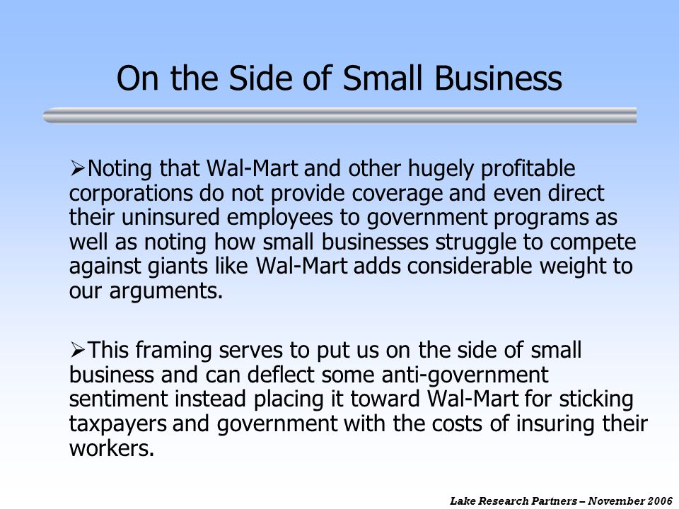 Lake Research Partners – November 2006 On the Side of Small Business Noting that Wal-Mart and other hugely profitable corporations do not provide cove