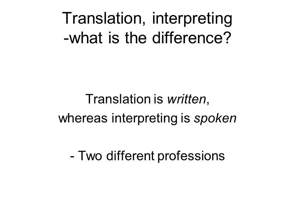 Translation, interpreting -what is the difference? Translation is written, whereas interpreting is spoken - Two different professions