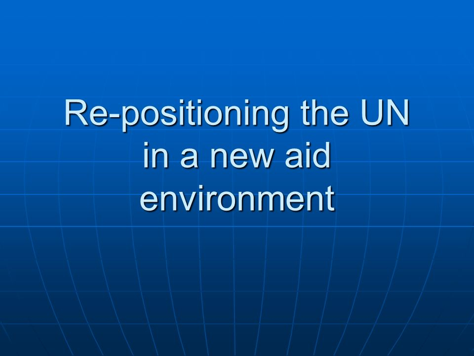 Re-positioning the UN in a new aid environment
