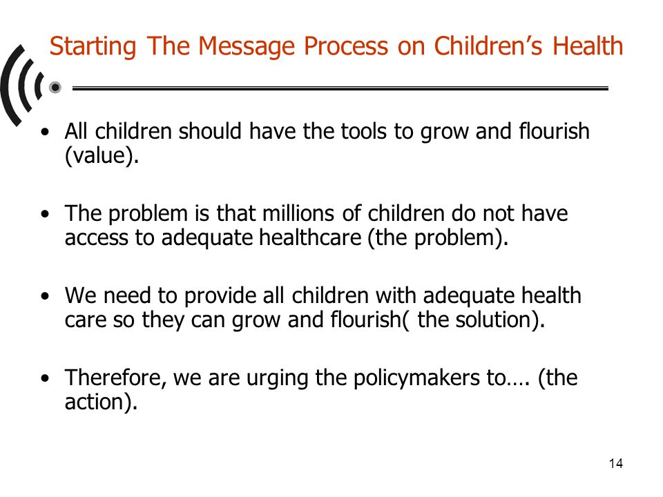 14 Starting The Message Process on Childrens Health All children should have the tools to grow and flourish (value).