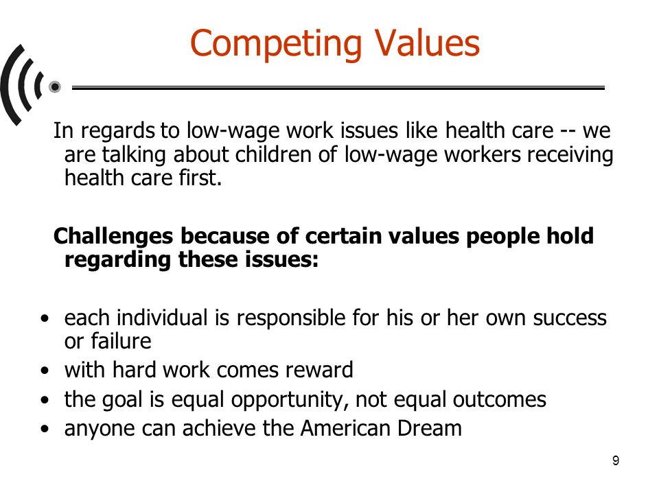 9 Competing Values In regards to low-wage work issues like health care -- we are talking about children of low-wage workers receiving health care first.