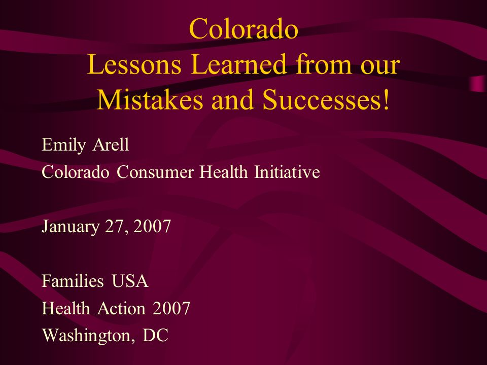 Colorado Lessons Learned from our Mistakes and Successes.