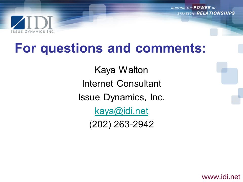For questions and comments: Kaya Walton Internet Consultant Issue Dynamics, Inc.