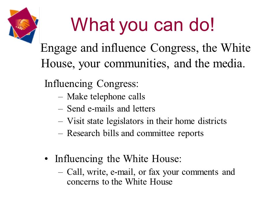 What you can do. Engage and influence Congress, the White House, your communities, and the media.