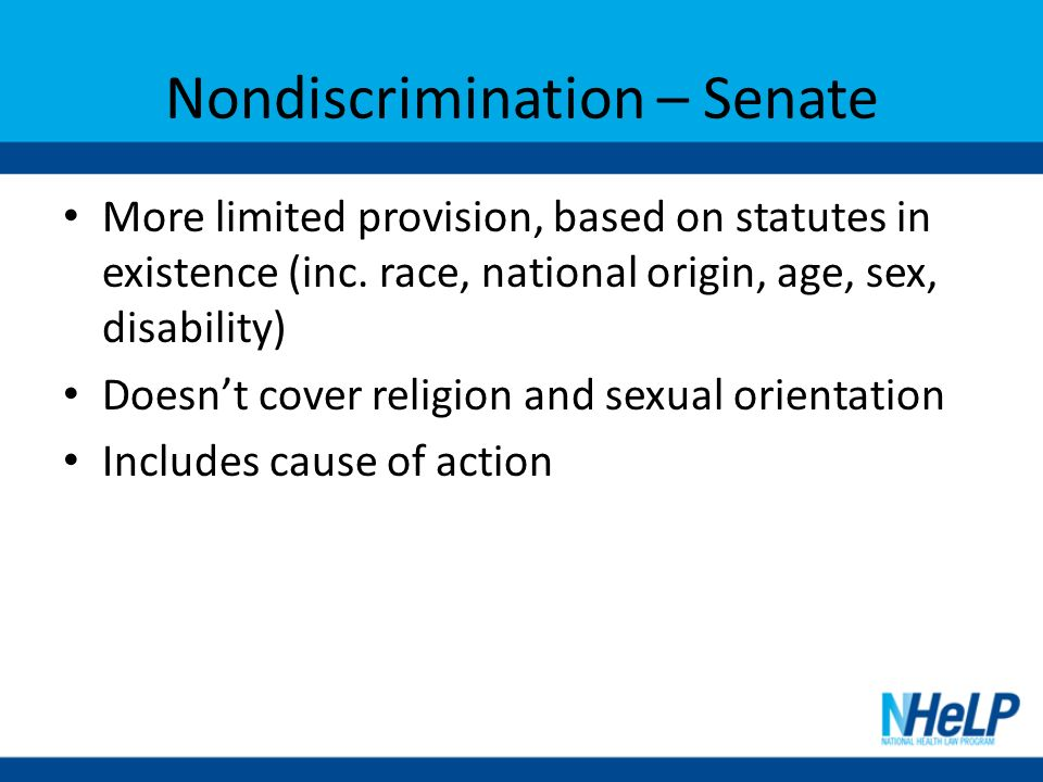 Nondiscrimination – Senate More limited provision, based on statutes in existence (inc.