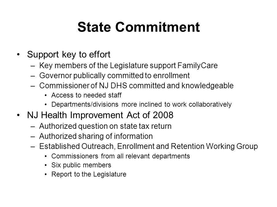State Commitment Support key to effort –Key members of the Legislature support FamilyCare –Governor publically committed to enrollment –Commissioner o