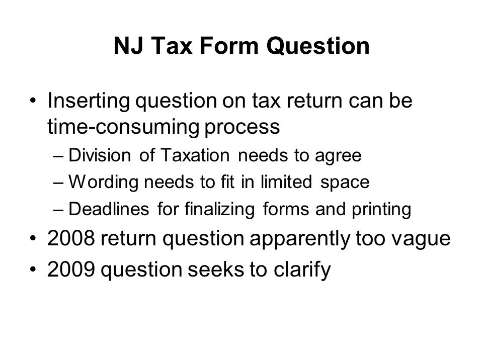NJ Tax Form Question Inserting question on tax return can be time-consuming process –Division of Taxation needs to agree –Wording needs to fit in limi