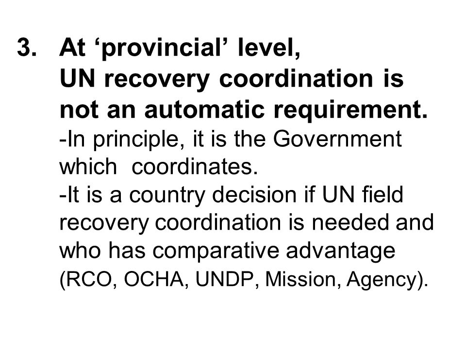 3.At provincial level, UN recovery coordination is not an automatic requirement.