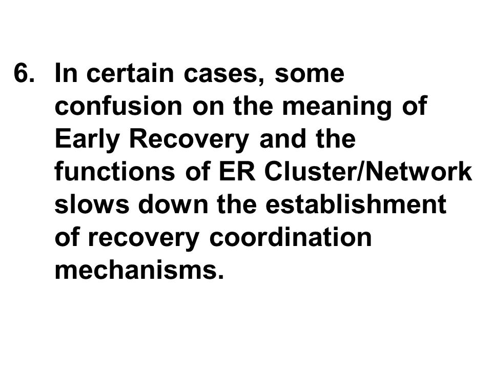 6.In certain cases, some confusion on the meaning of Early Recovery and the functions of ER Cluster/Network slows down the establishment of recovery coordination mechanisms.