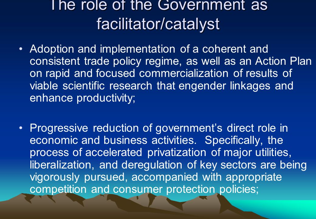 The role of the Government as facilitator/catalyst Adoption and implementation of a coherent and consistent trade policy regime, as well as an Action