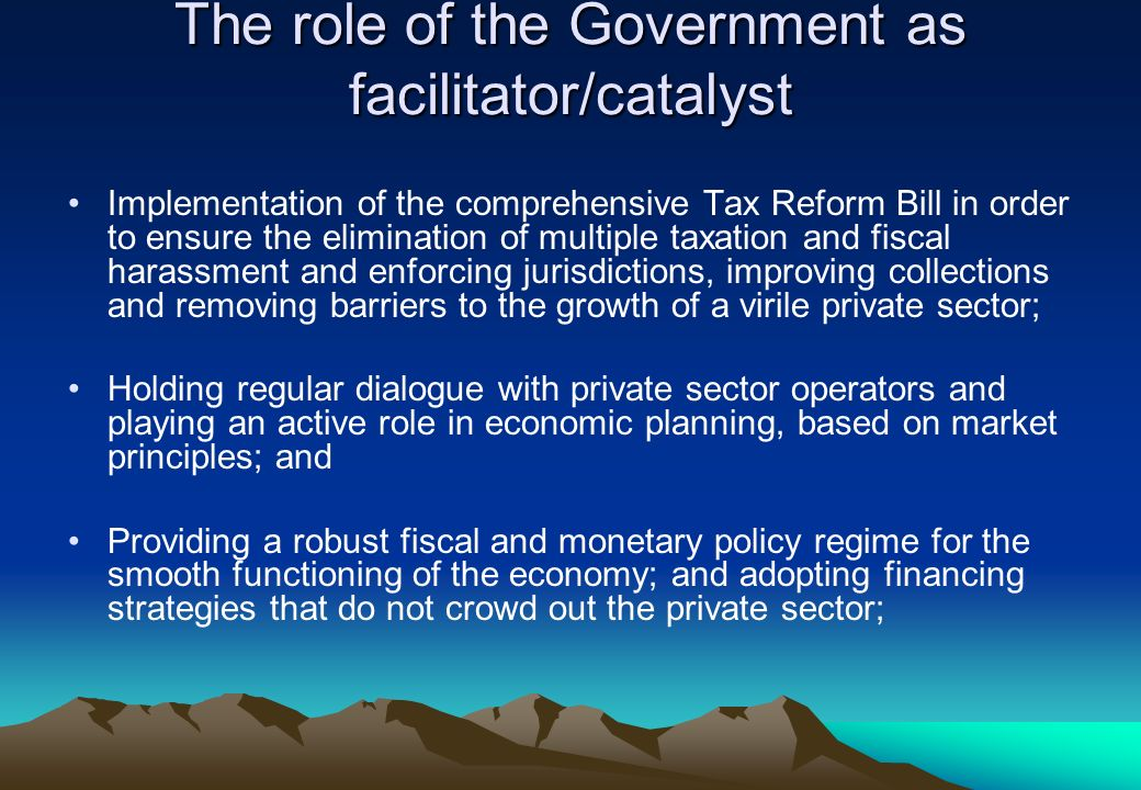The role of the Government as facilitator/catalyst Implementation of the comprehensive Tax Reform Bill in order to ensure the elimination of multiple