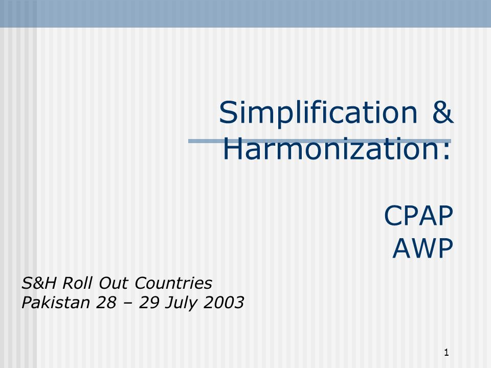 1 Simplification & Harmonization: CPAP AWP S&H Roll Out Countries Pakistan 28 – 29 July 2003