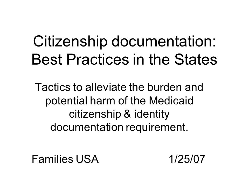 Citizenship documentation: Best Practices in the States Tactics to alleviate the burden and potential harm of the Medicaid citizenship & identity documentation requirement.