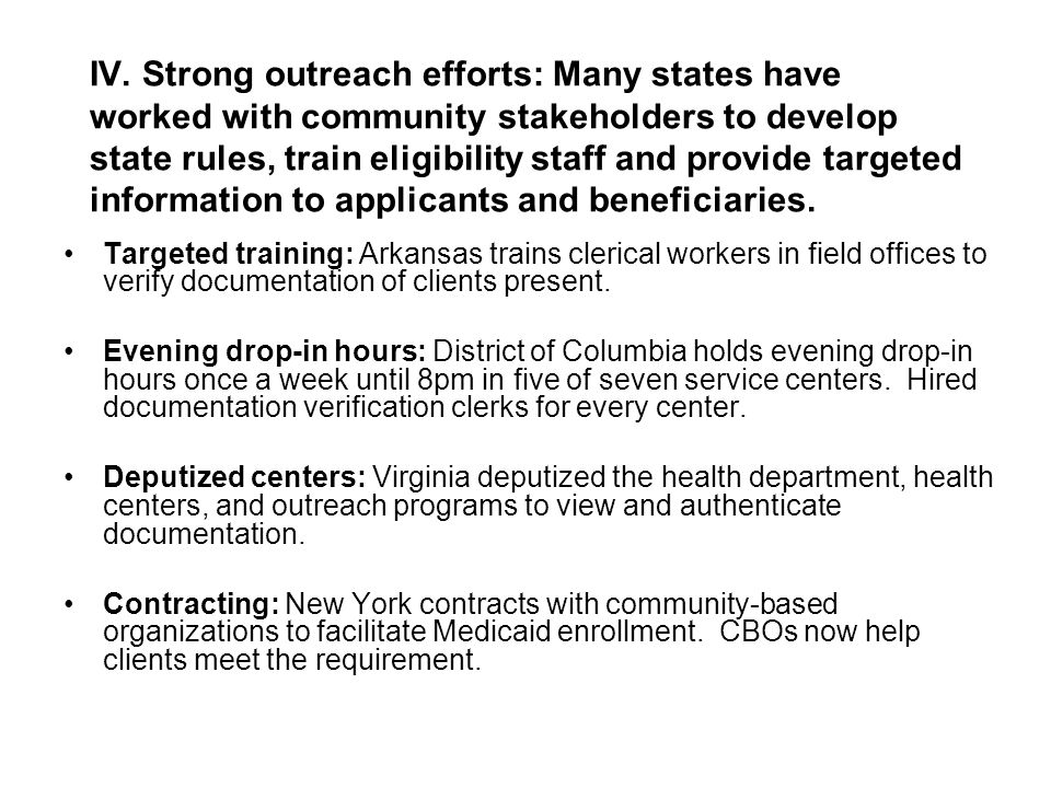 IV. Strong outreach efforts: Many states have worked with community stakeholders to develop state rules, train eligibility staff and provide targeted
