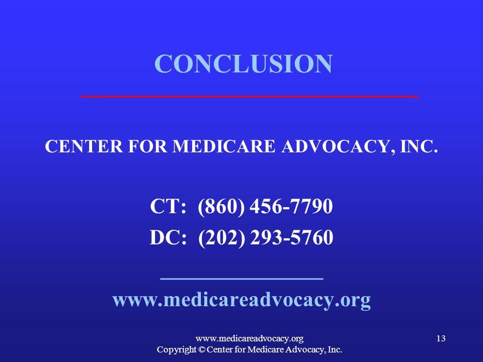 www.medicareadvocacy.org Copyright © Center for Medicare Advocacy, Inc. 13 CONCLUSION CENTER FOR MEDICARE ADVOCACY, INC. CT: (860) 456-7790 DC: (202)