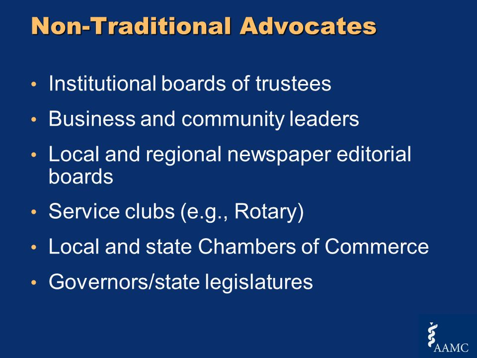Non-Traditional Advocates Institutional boards of trustees Business and community leaders Local and regional newspaper editorial boards Service clubs