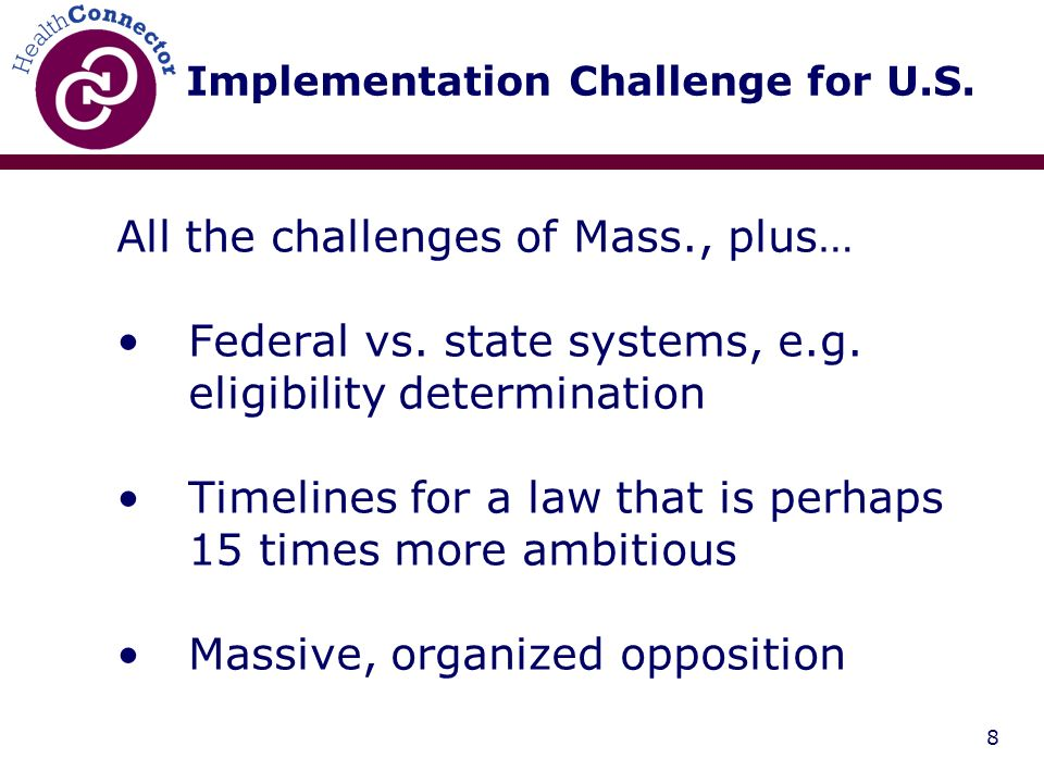 8 Implementation Challenge for U.S. All the challenges of Mass., plus… Federal vs.