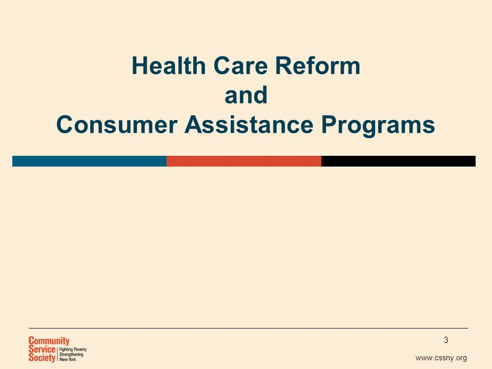 www.cssny.org Health Care Reform and Consumer Assistance Programs 3
