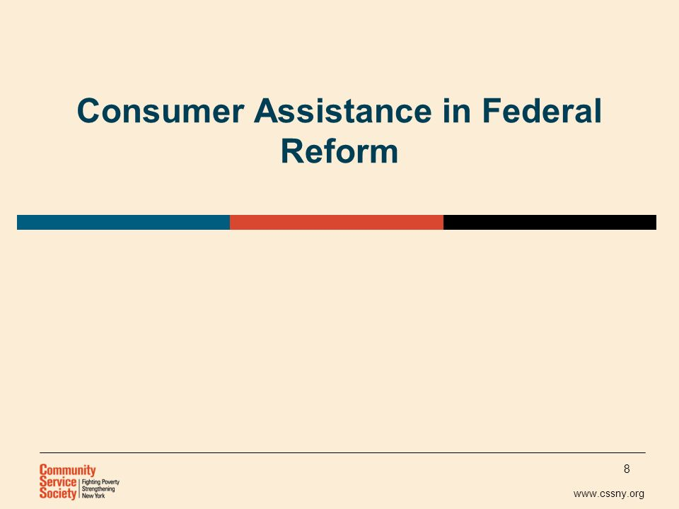 www.cssny.org Consumer Assistance in Federal Reform 8