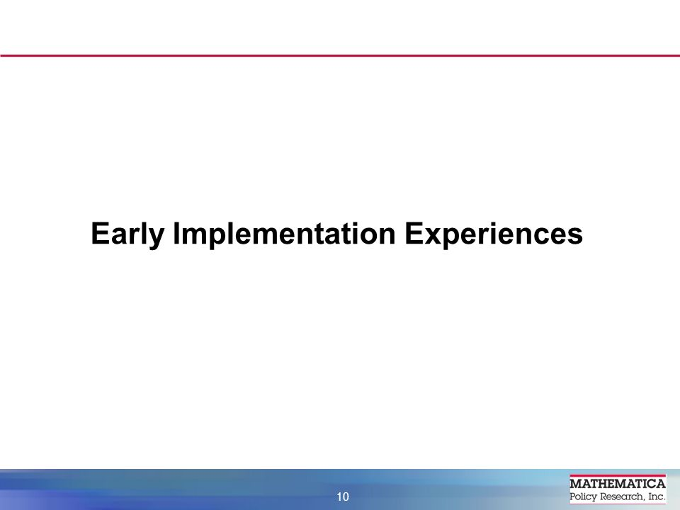 Early Implementation Experiences 10