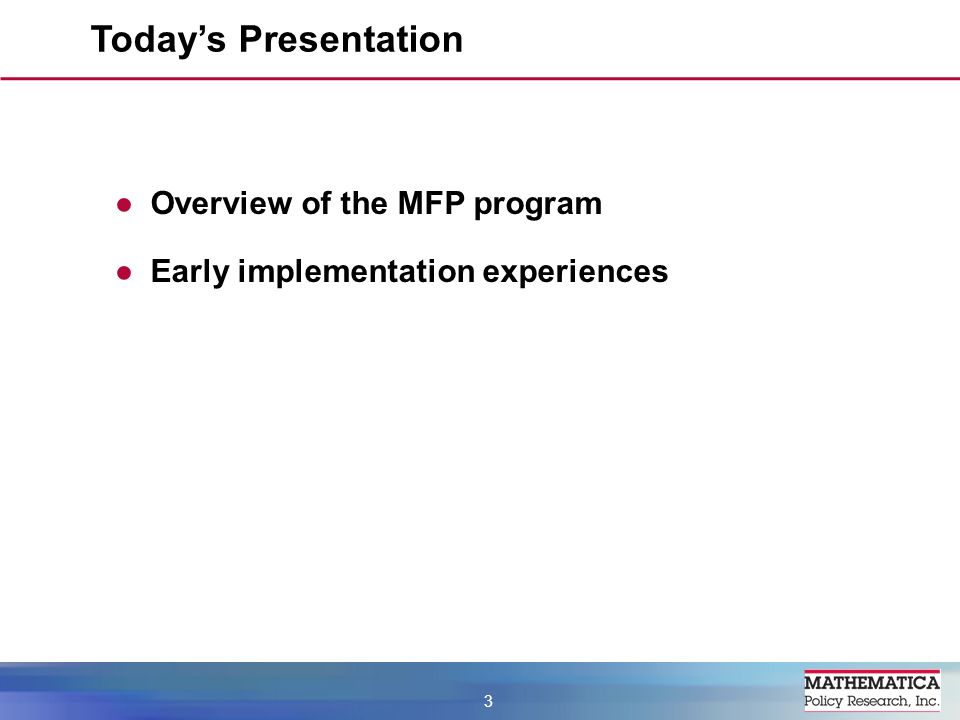 Todays Presentation 3 Overview of the MFP program Early implementation experiences