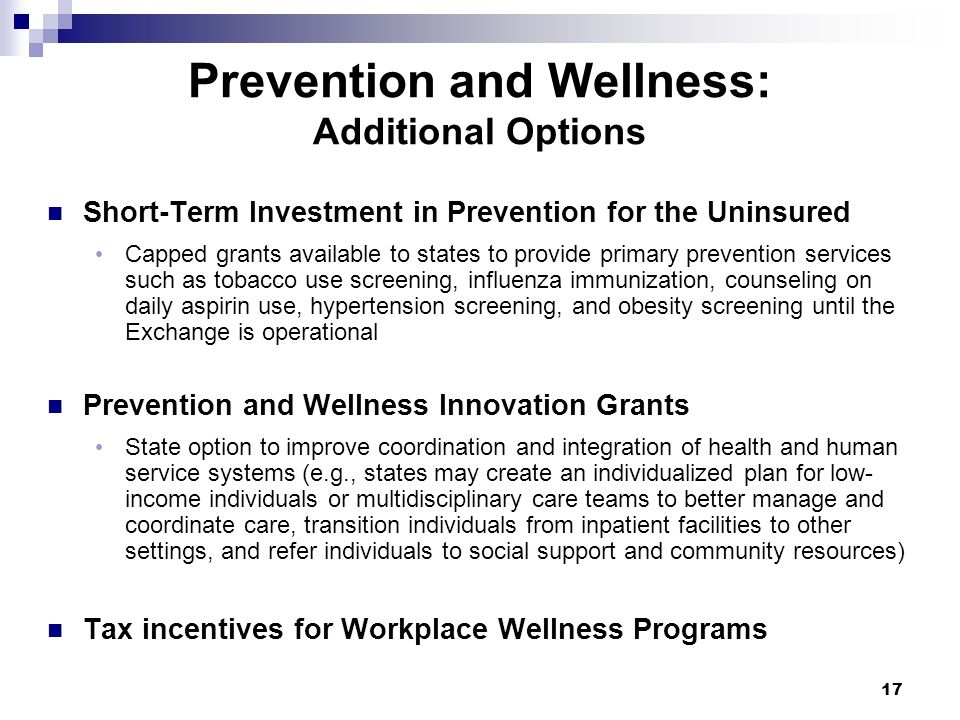 Prevention and Wellness: Additional Options Short-Term Investment in Prevention for the Uninsured Capped grants available to states to provide primary