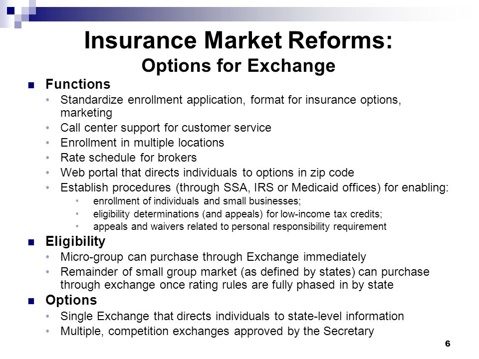 66 Insurance Market Reforms: Options for Exchange Functions Standardize enrollment application, format for insurance options, marketing Call center su