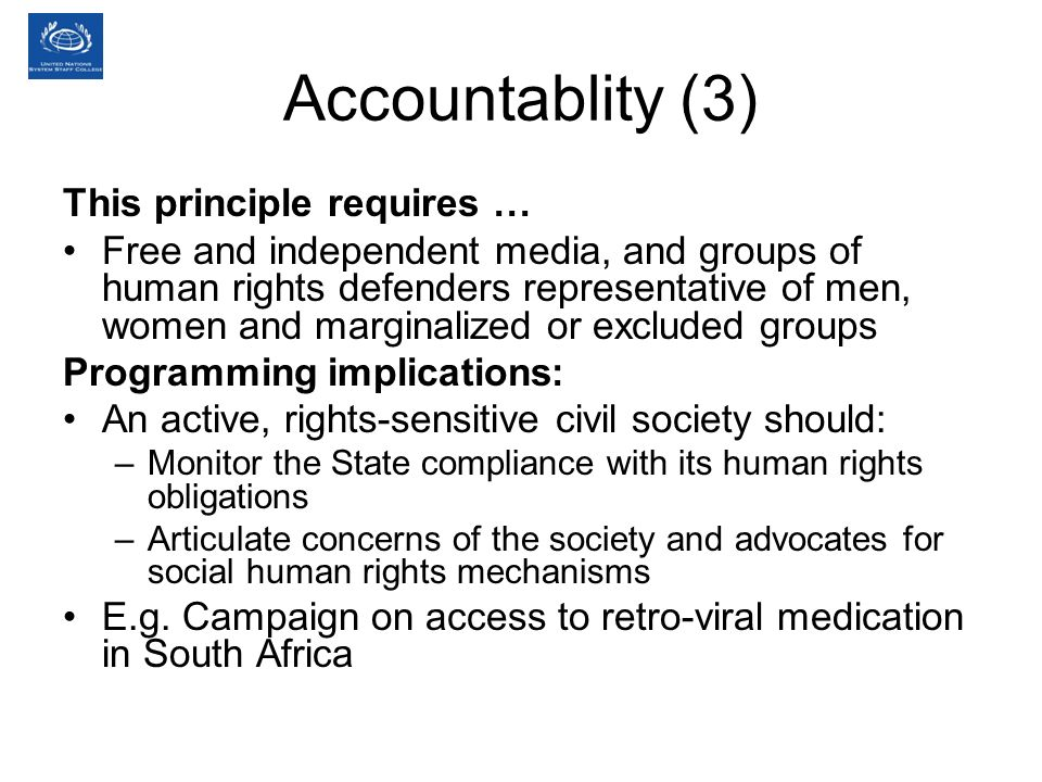 Accountablity (3) This principle requires … Free and independent media, and groups of human rights defenders representative of men, women and marginal