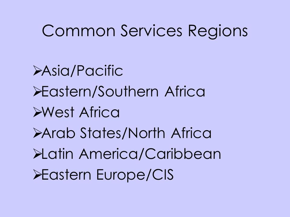 Asia/Pacific Eastern/Southern Africa West Africa Arab States/North Africa Latin America/Caribbean Eastern Europe/CIS Common Services Regions