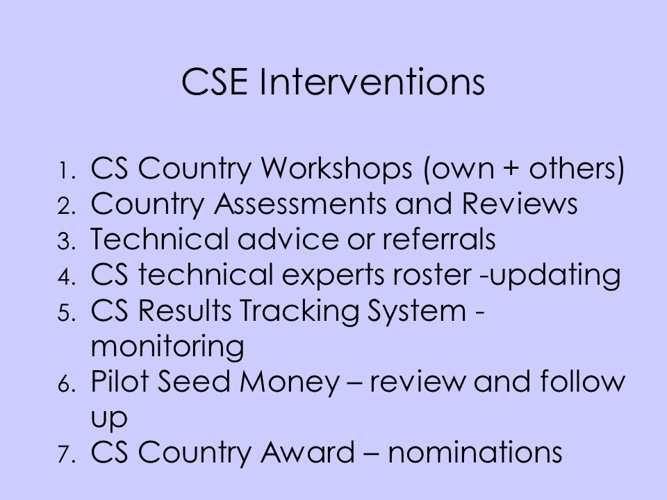CSE Interventions 1. CS Country Workshops (own + others) 2.