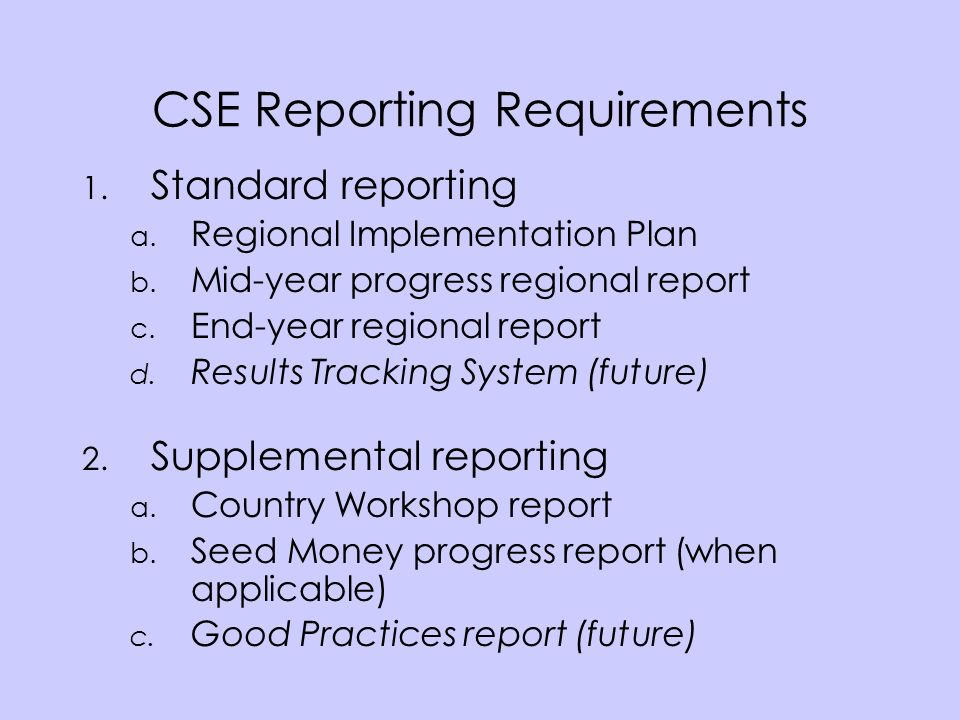 CSE Reporting Requirements 1. Standard reporting a.